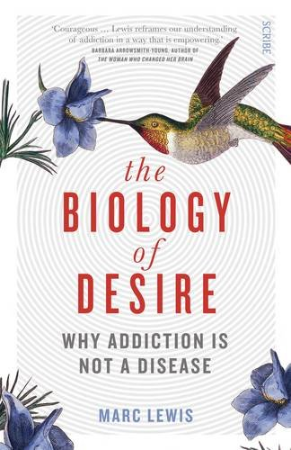 The Biology of Desire: why addiction is not a disease: Marc Lewis