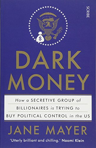 9781925228847: Dark Money: how a secretive group of billionaires is trying to buy political control in the US