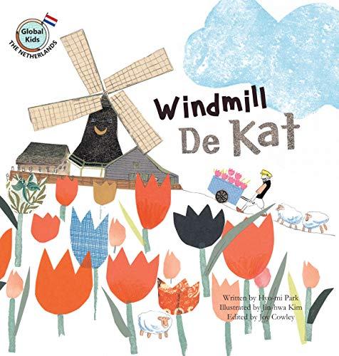 Windmill de Kat: Netherlands (Global Kids Storybooks): Hyo-Mi Park