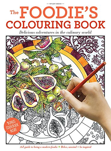 The Foodie's Colouring Book: Delicious Adventures in: Freile, Alicia; Lomas,