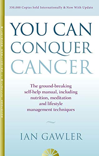 9781925265903: You Can Conquer Cancer: The ground-breaking self-help manual, including nutrition, meditation and lifestyle management techniques
