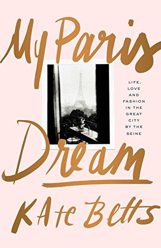 9781925266948: My Paris Dream: Life, Love and Fashion in the Great City By the Seine