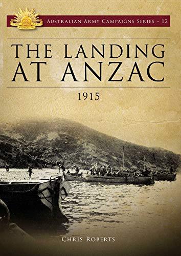 9781925275025: Landing at ANZAC: 1915 (Australian Army Campaigns Series)