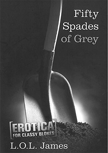 9781925275070: Fifty Spades of Grey (Erotica for Classy Blokes)