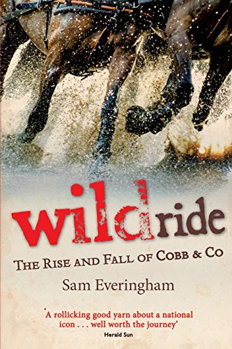 9781925281736: Wild Ride: The Rise and Fall of Cobb & Co