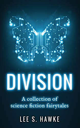 Division: A Collection of Science Fiction Fairytales: Lee S. Hawke