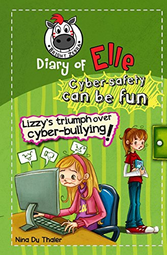 Lizzy s Triumph Over Cyber-Bullying!: Cyber Safety: Nina Du Thaler