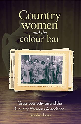 Country Women and the Colour Bar: Grassroots Activism and the Country Women's Association: ...