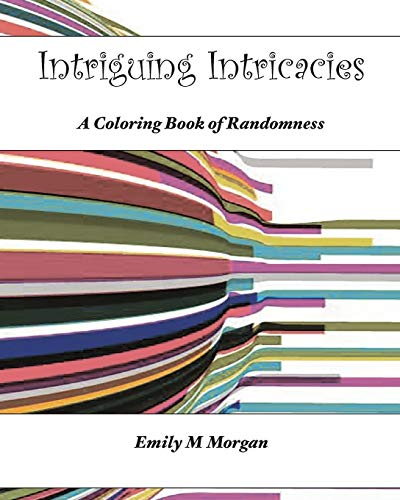 Intriguing Intricacies: A Coloring Book of Randomness : A Coloring Book