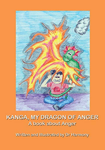 9781925420005: Kanga, My Dragon of Anger: A book about Anger (Building Resilience) (Volume 1)