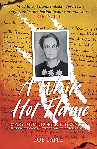 9781925523188: A White Hot Flame: Mary Montgomerie Bennett - Author, Educator, Activist for Indigenous Justice