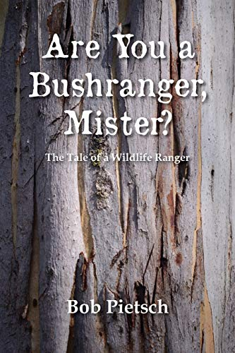 Are you a bushranger, Mister?: Bob Pietsch