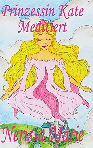 Prinzessin Kate meditiert (Kinderbuch über Achtsamkeit Meditation: Nerissa Marie