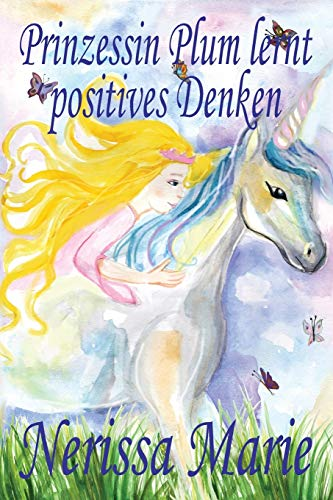 Prinzessin Plum lernt positives Denken (kurze moralische: Nerissa Marie