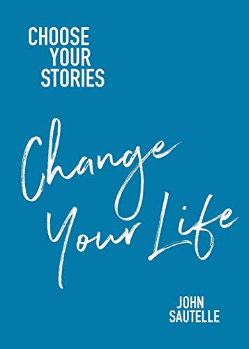 Choose Your Stories, Change Your Life (Paperback): John Sautelle