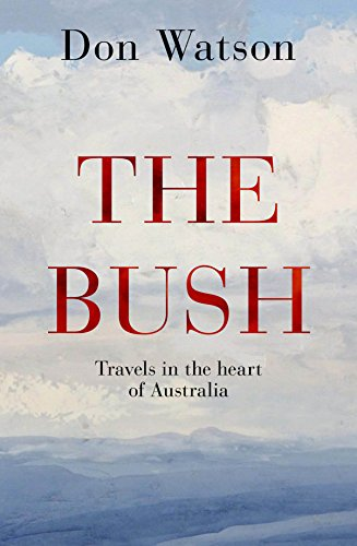 9781926428215: The Bush: Travels in the Heart of Australia