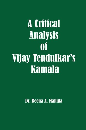 A Critical Analysis of Vijay Tendulkar?s Kamala: Mahida, Dr Beena