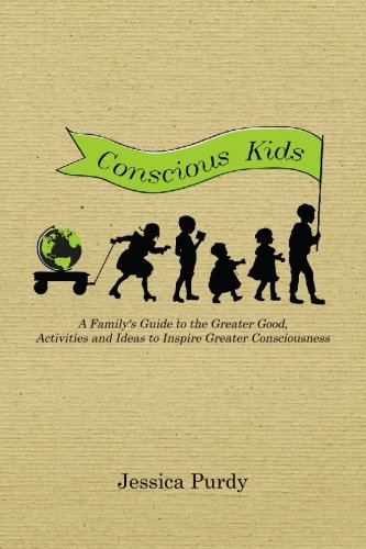 9781926582443: Conscious Kids: A Family's Guide to the Greater Good, Activities and Ideas to Inspire Greater Consciousness