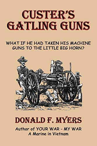 9781926585017: Custer's Gatling Guns: What If He Had Taken His Machine Guns to the Little Big Horn?