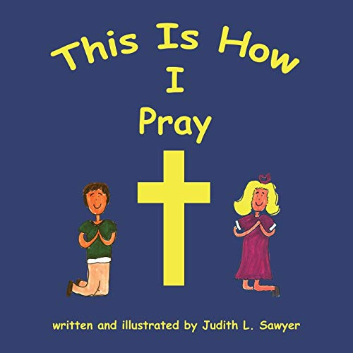 This Is How I Pray: Judith L. Sawyer