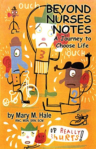 Beyond Nurses Notes: A Journey to Choose Life: Mary M. Hale
