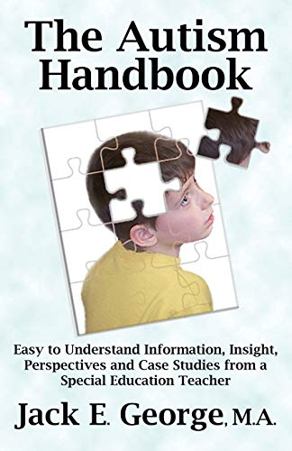 9781926585505: The Autism Handbook: Easy to Understand Information, Insight, Perspectives and Case Studies from a Special Education Teacher