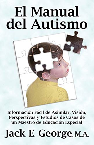 9781926585512: El Manual del Autismo: Informacion Facil de Asimilar, Vision, Perspectivas y Estudios de Casos de Un Maestro de Educacion Especial (the Autis (Spanish Edition)