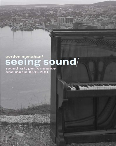 9781926589091: Gordon Monahan: Seeing Sound, Sound Art, Performance and Music, 1978-2011 (English, French and German Edition)