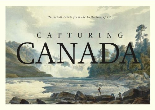 Capturing Canada: Historical Prints from the Collection of EY: Edward G. Phillips