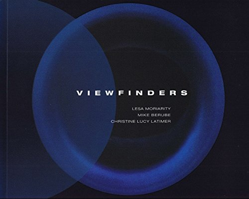 Viewfinders: Lesa Moriarity, Mike Berube, and Christine Lucy Latimer