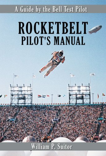 Rocketbelt Pilot's Manual: A Guide by the Bell Test Pilot (Apogee Books Space Series): Suitor,...