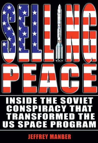 9781926592084: Selling Peace: Inside the Soviet Conspiracy That Transformed the U.S. Space Program (Apogee Books Space)
