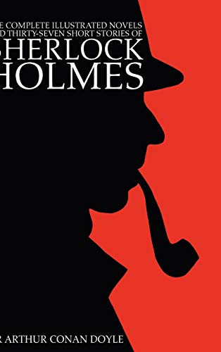 The Complete Illustrated Novels and Thirty-Seven Short Stories of Sherlock Holmes: 500 Copy Limited...