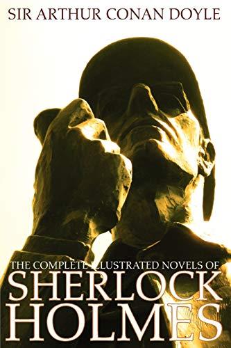 The Complete Illustrated Novels of Sherlock Holmes: Arthur Conan Doyle