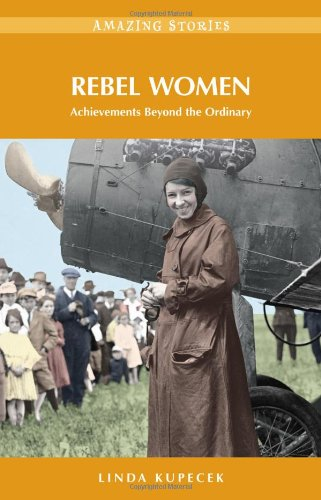 Rebel Women: Achievements Beyond the Ordinary (Amazing Stories): Kupecek, Linda