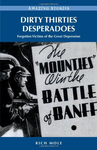 9781926613956: Dirty Thirties Desperadoes: Forgotten Victims of the Great Depression (Amazing Stories) (Amazing Stories (Heritage House))