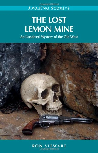 9781926613994: The Lost Lemon Mine: An Unsolved Mystery of the Old West (Amazing Stories) (Amazing Stories (Heritage House))