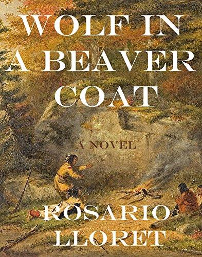 Wolf in a Beaver Coat: A Novel: Rosario Lloret