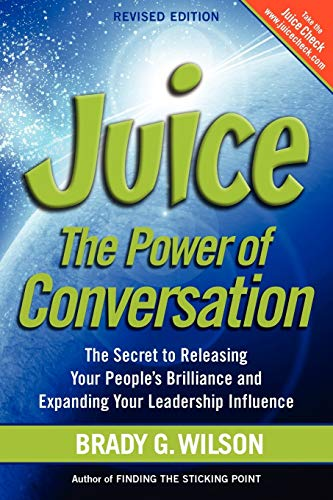 Juice: The Power of Conversation -- The Secret to Releasing Your People's Brilliance and ...
