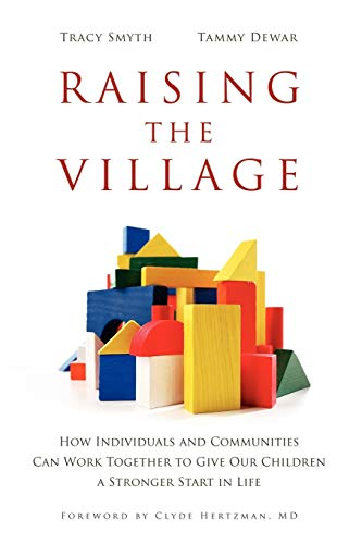 9781926645100: Raising the Village: How Individuals and Communities Can Work Together to Give Our Children a Stronger Start in Life