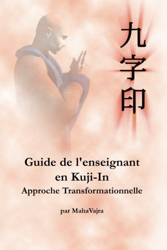 9781926659015: Guide de l'enseignant en Kuji-In: Approche Transformationelle (French Edition)