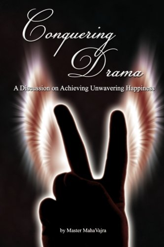9781926659107: Conquering Drama - A Discussion on Achieving Unwavering Happiness