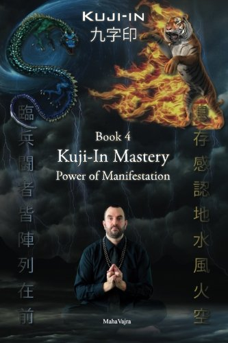 Kuji-In 4: Kuji-In Mastery: Power of Manifestation (Volume 4): Maha Vajra