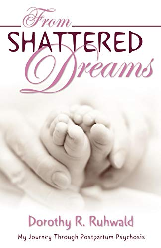 9781926676586: From Shattered Dreams: My Journey Through Postpartum Psychosis