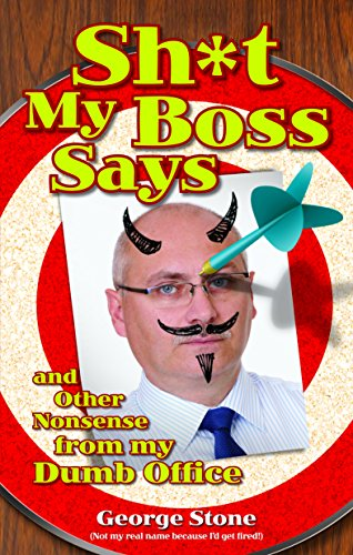 Sh*t my Boss Says: And Other Nonsense from My Dumb Office: Stone, George