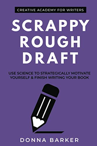9781926691909: Scrappy Rough Draft: Use science to strategically motivate yourself & finish writing your book: 1 (Creative Academy Guides for Writers)