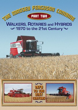 9781926713953: The Massey Ferguson Combine Part Two: Walkers, Rotaries and Hybrids 1970 to the 21st Century
