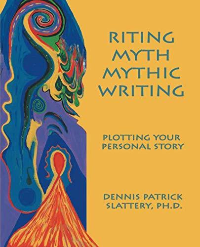 9781926715773: Riting Myth, Mythic Writing: Plotting Your Personal Story