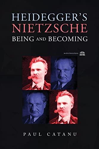 Heideggers Nietzsche: Being and Becoming: Paul Catanu