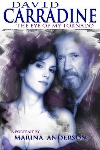 9781926745763: David Carradine: The Eye of My Tornado